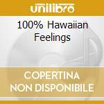 100% HAWAIIAN FEELINGS cd musicale di ARTISTI VARI