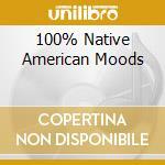 100% NATIVE AMERICAN MOODS cd musicale di ARTISTI VARI