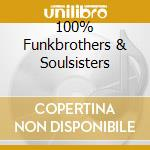 100% FUNKBROTHERS & SOULSISTERS cd musicale di ARTISTI VARI