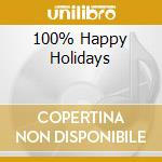100% HAPPY HOLIDAYS cd musicale di ARTISTI VARI