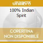 100% INDIAN SPIRIT cd musicale di ARTISTI VARI