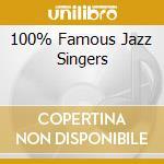 100% FAMOUS JAZZ SINGERS cd musicale di ARTISTI VARI