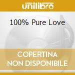 100% Pure Love cd musicale di ARTISTI VARI