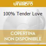 100% TENDER LOVE cd musicale di ARTISTI VARI