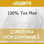 100% TEX MEX cd musicale di ARTISTI VARI