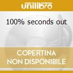 100% seconds out cd musicale
