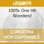 100% ONE HIT WONDERS! cd musicale di ARTISTI VARI