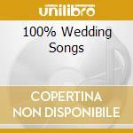 100% WEDDING SONGS cd musicale di ARTISTI VARI