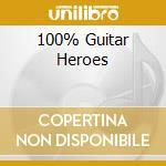 100% GUITAR HEROES cd musicale di ARTISTI VARI