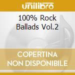 100% ROCK BALLADS  VOL.2 cd musicale di ARTISTI VARI