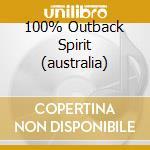100% OUTBACK SPIRIT (AUSTRALIA) cd musicale di ARTISTI VARI