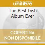 THE BEST IRISH ALBUM EVER cd musicale di ARTISTI VARI