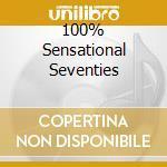100% SENSATIONAL SEVENTIES cd musicale di ARTISTI VARI
