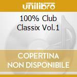 100% CLUB CLASSIX VOL.1 cd musicale di ARTISTI VARI