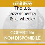 The u.a. jazzorchestra & k. wheeler cd musicale