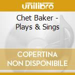 PLAYS & SINGS cd musicale di BAKER CHET