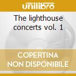 The lighthouse concerts vol. 1 cd musicale