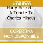 Beckett Harry - A Tribute To Charles Mingus cd musicale