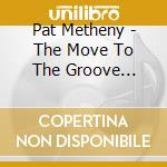 THE MOVE TO THE GROOVE SESSION cd musicale di METHENY PAT & THE HEAT BROTHERS
