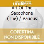 Various - The Art Of The Saxophone cd musicale