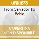 FROM SALVADOR TO BAHIA cd musicale di BETHANIA MARIA