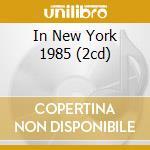 IN NEW YORK 1985 (2CD) cd musicale di PASTORIUS JACO