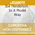 Joe Henderson - In A Model Way cd musicale di HENDERSON JOE