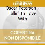Oscar Peterson - Fallin' In Love With cd musicale