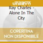 ALONE IN THE CITY cd musicale di CHARLES RAY