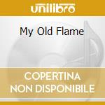 MY OLD FLAME cd musicale di PARKER C./DAVIS M.