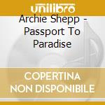 Archie Shepp - Passport To Paradise cd musicale