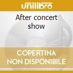 After concert show cd musicale