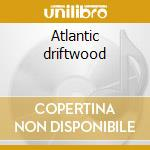 Atlantic driftwood cd musicale di Wind Norland