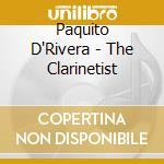 Paquito D'Rivera - The Clarinetist cd musicale di D'RIVERA PAQUITO