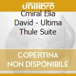 ULTIMA THULE SUITE cd musicale di CMIRAL ELIA DAVID