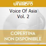 VOICE OF ASIA VOL. 2 cd musicale di Artisti Vari