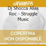 Dj Shocca Alias Roc - Struggle Music cd musicale di UNLIMITED STRUGGLE