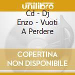 CD - DJ ENZO - VUOTI A PERDERE cd musicale di DJ ENZO