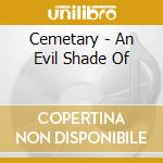 Cemetary - An Evil Shade Of cd musicale di CEMETARY