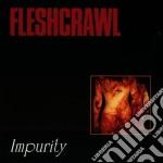 Fleshcrawl - Impurity cd musicale