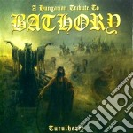 A TRIBUTE TO BATHORY                      cd musicale di Artisti Vari