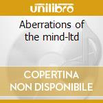 Aberrations of the mind-ltd cd musicale