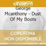 Dust of my boots cd musicale di George Mcanthony