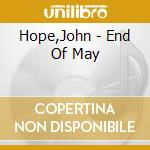 Hope,John - End Of May cd musicale di John Hope