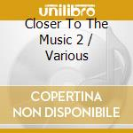 Closer to the music 2 cd musicale di Artisti Vari