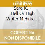 HELL OR HIGH WATER cd musicale di SARA K.