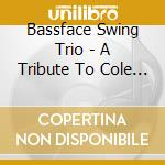Bassface Swing Trio - A Tribute To Cole Porter cd musicale di Artisti Vari