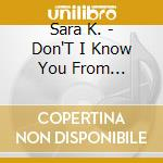 Don't know you from somewhere? cd musicale di K. Sara