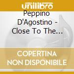 Close to the heart cd musicale di Peppino D'agostino