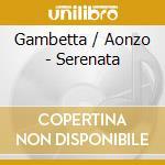 SERENATA cd musicale di GAMBETTA/AONZO